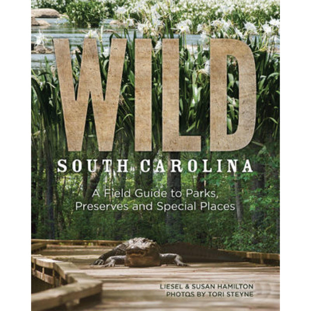 Wild South Caroline: A Field Guide to Parks, Preserves and Special Places by Liesel & Susan Hamilton