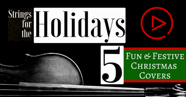 Strings for the Holidays: 5 Fun & Festive Christmas Covers