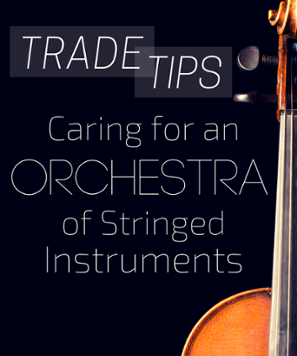 Trade Tips: Caring for an Orchestra of Stringed Instruments