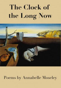 The Clock of the Long Now - Poems by Annabelle Moseley