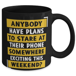 Anybody have plans to stare at their phone somewhere exciting this weekend coffee mug
