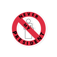 "Load image into Gallery viewer, ""Never My President"" Stickers - ElectionWarehouse"