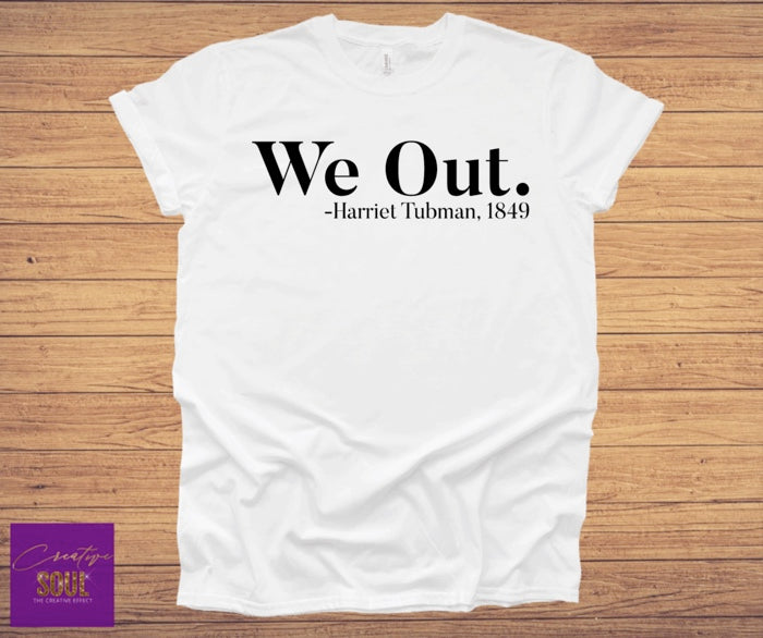 We Out. -Harriet Tubman 1849