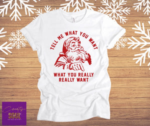Tell Me What You Want | Funny Santa Shirt