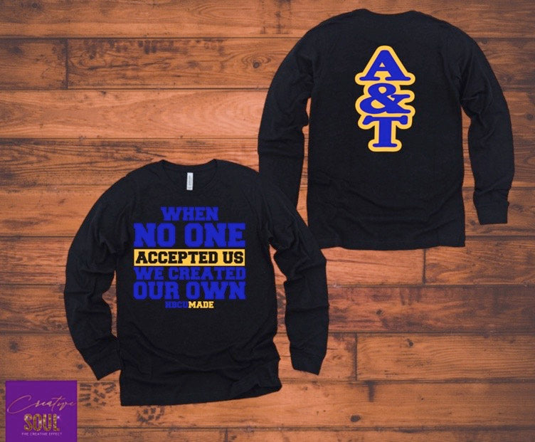 When No One Accepted Us We Created Our Own HBCU Made A&T Edition - Creative Soul, LLC