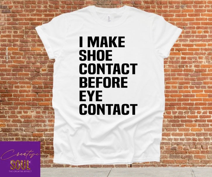 I Make Shoe Contact Before Eye Contact - Creative Soul, LLC