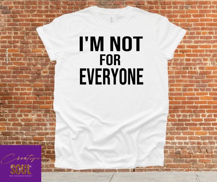 I'm Not For Everyone - Creative Soul, LLC