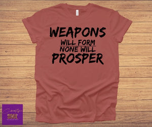 Weapons Will Form None Will Prosper - Creative Soul, LLC