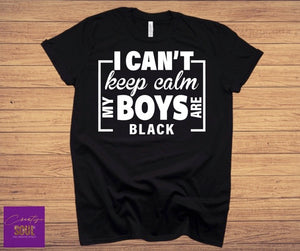 I Can't Keep Calm My Boys Are Black - Creative Soul, LLC