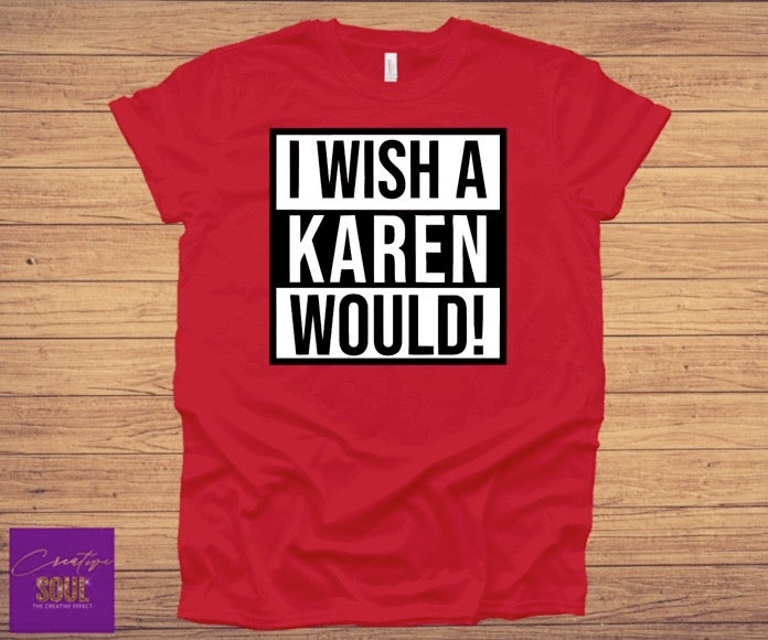 I Wish A Karen Would! - Creative Soul, LLC