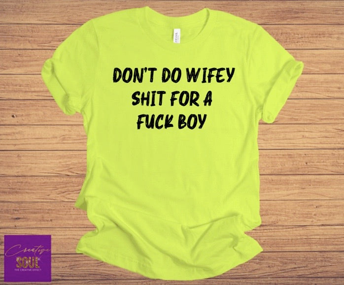 Don't Do Wifey Shit For A Fuck Boy - Creative Soul, LLC