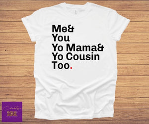 Me, You, Yo Mama & Yo Cousin Too. - Creative Soul, LLC