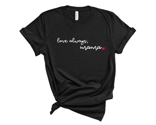 Love Always Mama Unisex T-Shirt - The Terrace