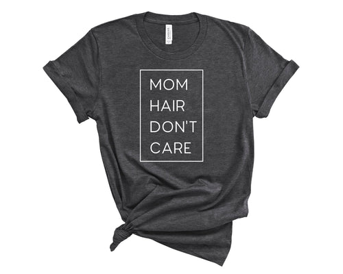 Mom Hair Don't Care T-Shirt - The Terrace