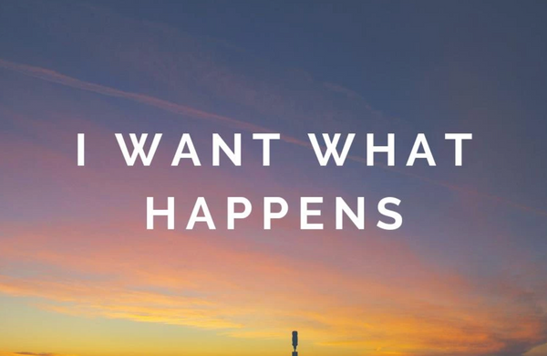 I want what happens