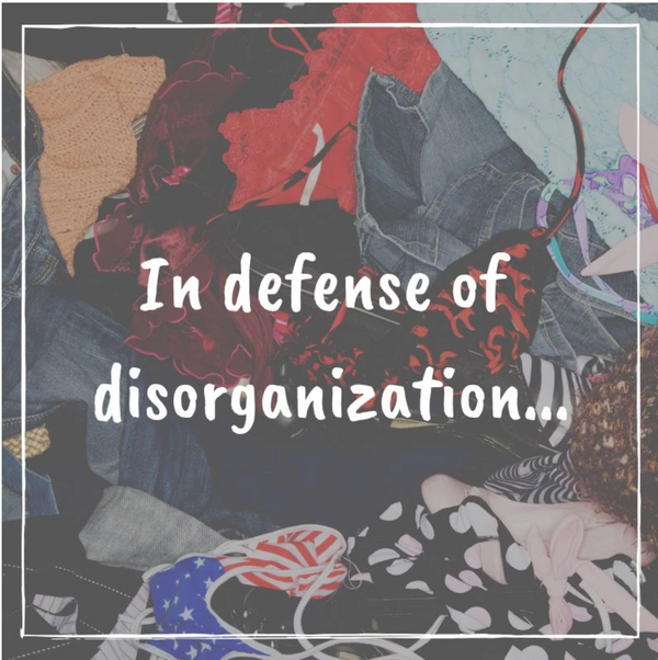 In defense of disorganization...