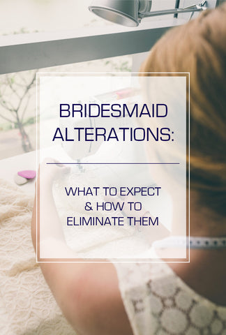 Bridesmaid Dress Alterations: What to Expect & How To Eliminate Them!