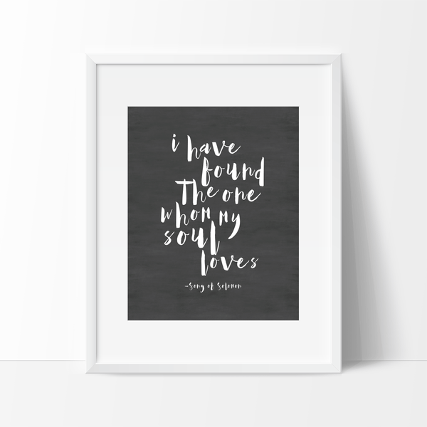 "Free Printable Download -  Romantic love quote: ""I have found the one whom my soul loves."" - Song of Solomon"
