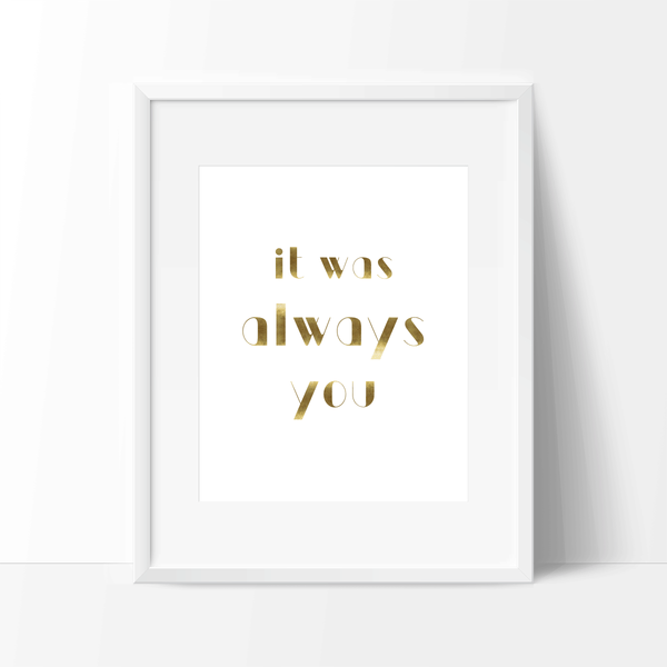 "Free Printable - Romantic Love Quote - ""It was always you."""