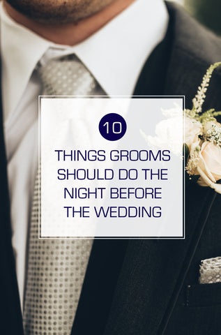 10 Things Groom's Should Do The Night Before The Wedding