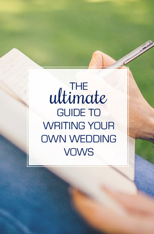 Ultimate Guide to Writing Your Own Wedding Vows