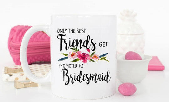 """""""Only the best friends get promoted to bridesmaids"""" 