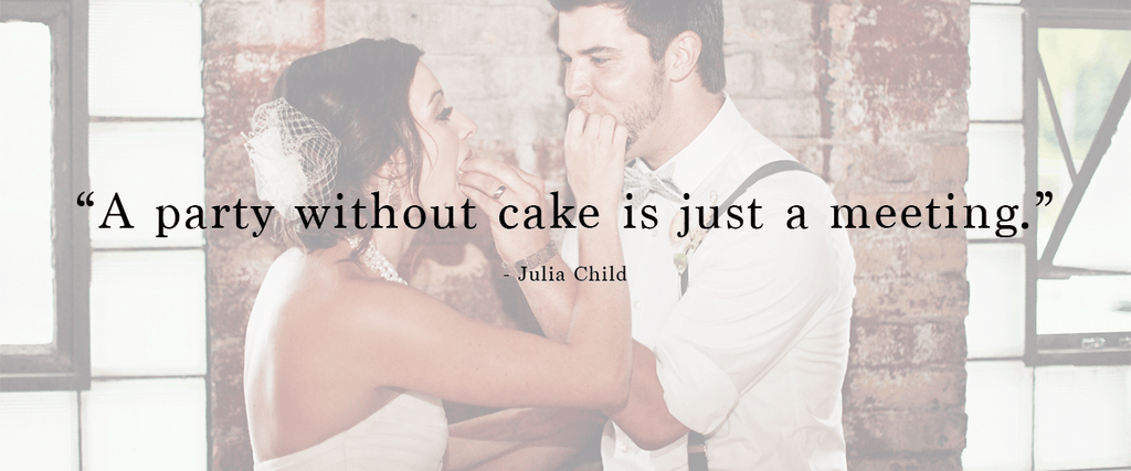 """A party without cake is just a meeting"" 