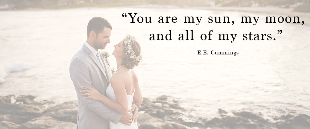"""You are my sun, my moon, and all of my stars."" 