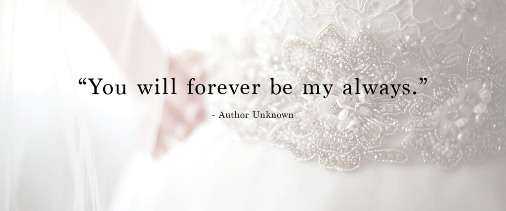 """You will forever be my always."" 