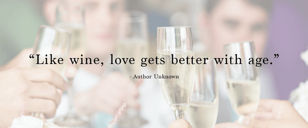 """Like wine, love gets better with age"" 