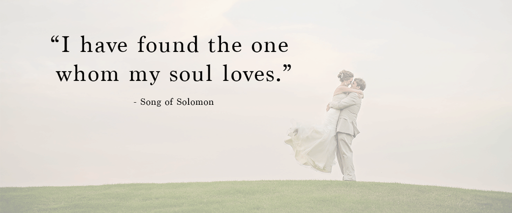 """I have found the one whom my soul loves."" 