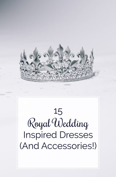 Royal Wedding Inspired Dresses and Accessories