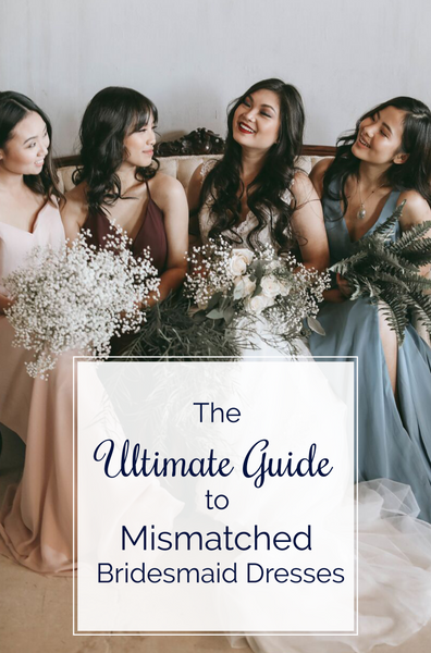 The Ultimate Guide to Mismatched Bridesmaid Dresses