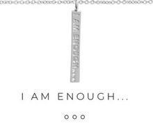 Load image into Gallery viewer, I AM ENOUGH ...