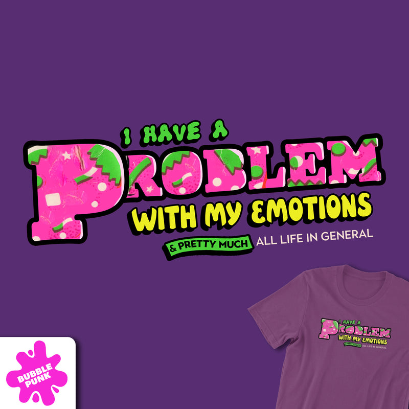 I Have A Problem With My Emotions Tee
