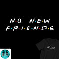 No New Friends Tee