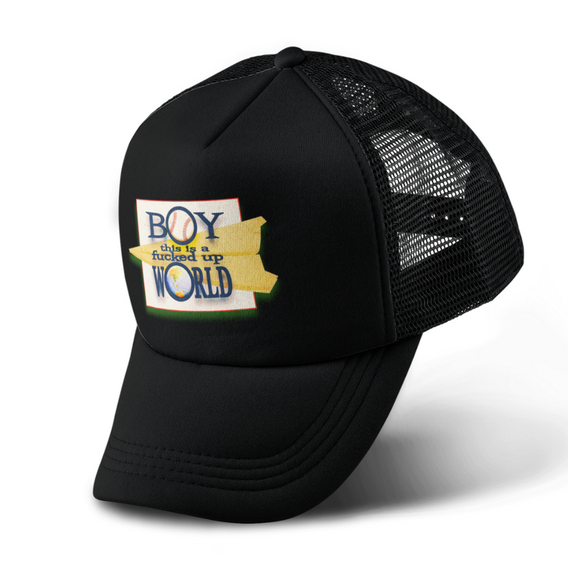 Boy This Is A F*cked Up World Foam Trucker Hat