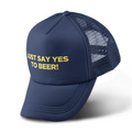 Just Say Yes To Beer Foam Trucker Hat