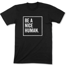 Load image into Gallery viewer, Be A Nice Human Shirt