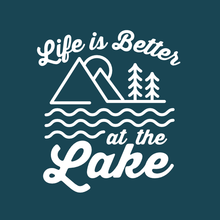 Load image into Gallery viewer, Life is Better at the Lake