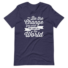 Load image into Gallery viewer, Be The Change You wish to See in the World T-Shirt