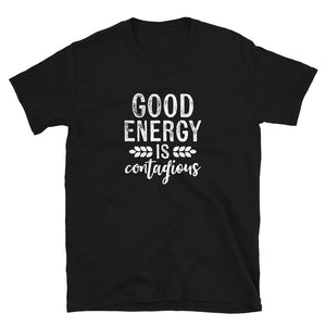 Good Energy is Contagious Motivational Saying T-Shirt