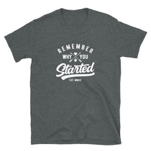 Load image into Gallery viewer, Remember Why You Started Motivational Design T-Shirt