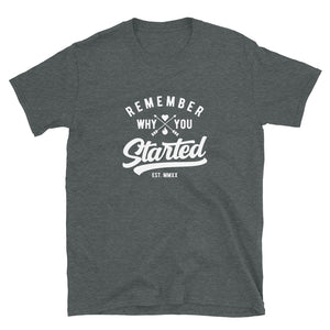 Remember Why You Started Motivational Design T-Shirt
