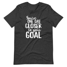 Load image into Gallery viewer, You're One Day Closer to Your Goal T-Shirt