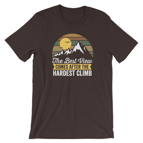 The Best View Comes After the Hardest Climb T-Shirt