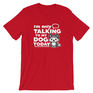 I'm Only Talking To My Dog Today Husky T-Shirt