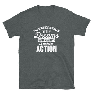 The Distance Between Your Dreams and Reality is Action T-Shirt
