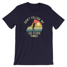 Load image into Gallery viewer, Don't Follow Me I Do Stupid Things Shirt