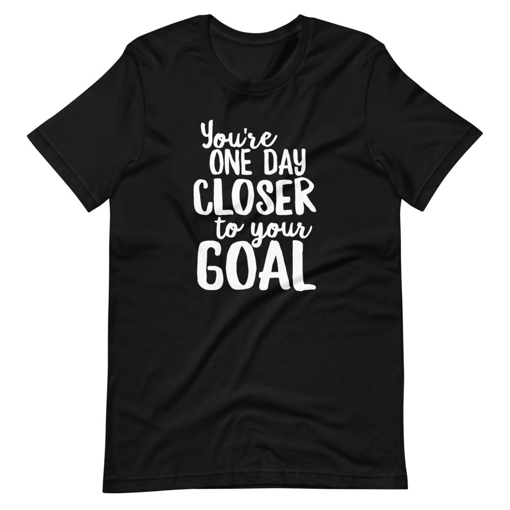 You're One Day Closer to Your Goal T-Shirt